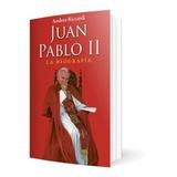 Juan Pablo Ii, La  Biografía