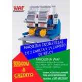A Credito,bordadoras,maquina De Bordar 2 Cabezas  15 Agujas.