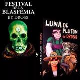 Festival De La Blasfemia + Luna De Plutón Dross